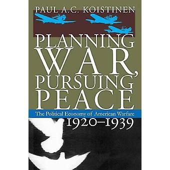 Planning War - Pursuing Peace - The Political Economy of American Warf