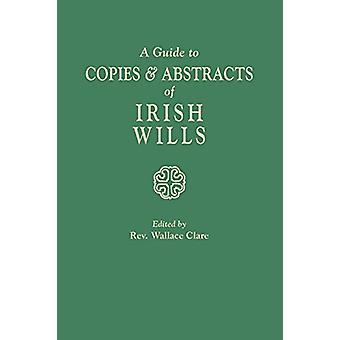 A Guide to Copies & Abstracts of Irish Wills by Wallace Clare - 9