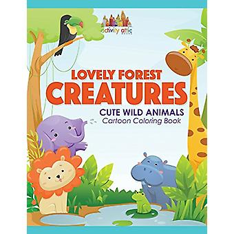 Lovely Forest Creatures - Cute Wild Animals Cartoon Coloring Book by A