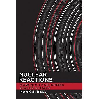 Nuclear Reactions How NuclearArmed States Behave Cornell Studies in Security Affairs
