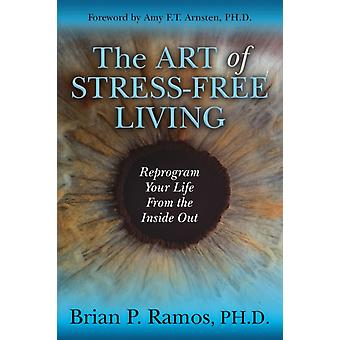 The Art of StressFree Living by Brian P. Ramos