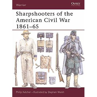 Sharpshooters of the American Civil War 18611865 by Philip Katcher & Illustrated by Stephen Walsh