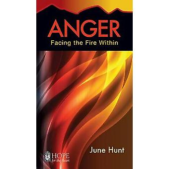 Anger Facing the Fire Within Hope for the Heart
