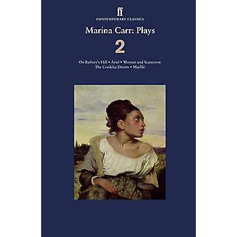 Marina Carr - Plays - On Raftery's Hill; Ariel; Woman and Scarecrow; th