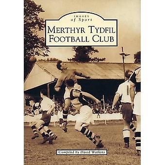 Merthyr Tydfil Fußballverein von David Watkins - 9780752418131 Buch
