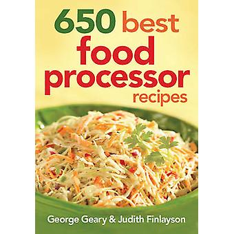 650 Best Food Processor Recipes by George Geary - Judith Finlayson -