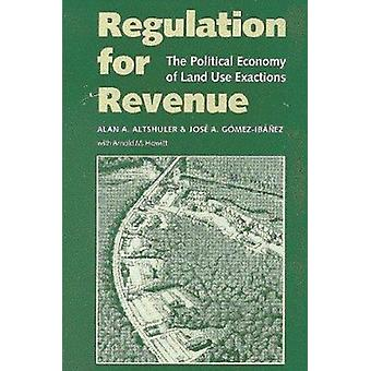 Regulation for Revenue - The Political Economy of Land Use Exactions b
