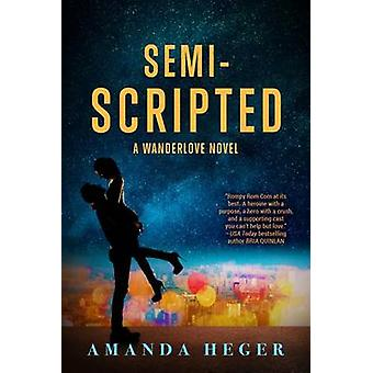 Semi-Scripted - A Wanderlove Novel by Amanda Heger - 9781682303030 Book