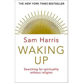 Waking Up - Searching for Spirituality Without Religion by Sam Harris