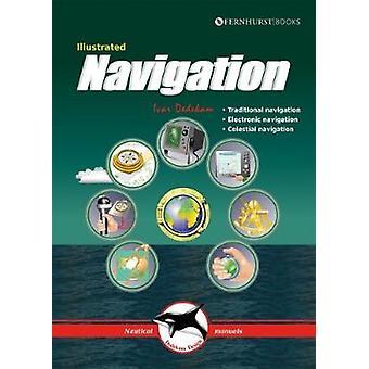 Illustrated Navigation - Traditional - Electronic & Celestial Navigat