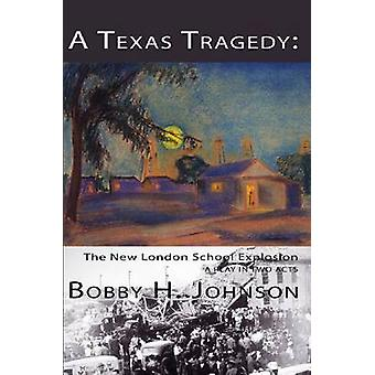 A Texas Tragedy - The New London School Explosion by Bobby H. Johnson