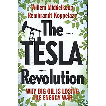 The Tesla Revolution - Why Big Oil is Losing the Energy War by Willem