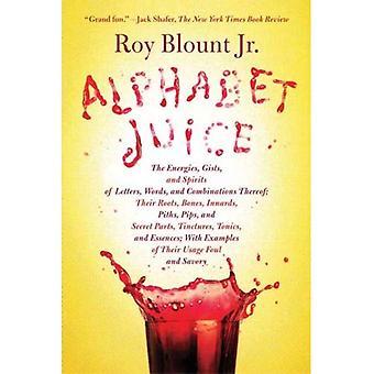 Alfabetet Juice: Den energier GIST og ånder bokstaver, ord og kombinasjoner. Sine røtter, Ben, innvoller, Piths, Pips