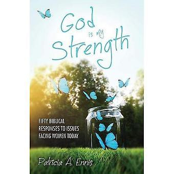 Gud är min styrka: femtio bibliska Svaren till frågor inför kvinnor idag