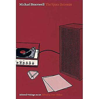 Michael Bracewell: The Space Between - Collected Writings