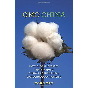 GMO China - How Global Debates Transformed China's Agricultural Biotec
