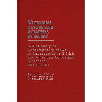 Victorian Actors and Actresses in Review A Dictionary of Contemporary Views of Representative British and American Actors and Actresses 18371901 by Mullin & Donald