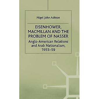 Eisenhower Macmillan And The Problem Of Nasser by Ashton