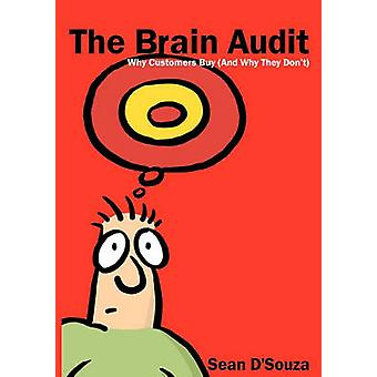 The Brain Audit Why Customers Buy and Why They Dont by DSouza & Sean