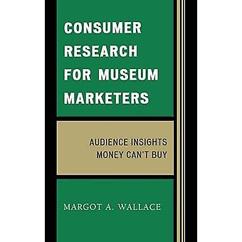 Consumer Research for Museum Marketers Audience Insights Money Cant Buy by Wallace & Margot A.