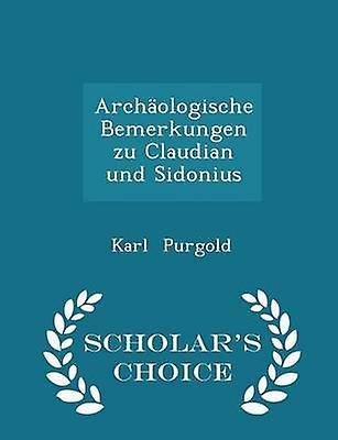 Archologische Bemerkungen zu Claudian und Sidonius  Scholars Choice Edition by Purgold & Karl