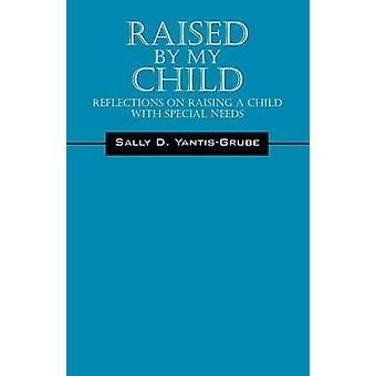 Ausgelöst durch mein Kind Überlegungen zur Erziehung eines Kindes mit besonderen Bedürfnissen durch YantisGrube & Sally D