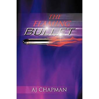 The Flaming Bullet by Chapman & Aj