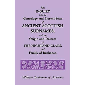 An Inquiry Into the Genealogy and Present State of Ancient Scottish Surnames With the Origin and Descent of Highland Clans and Family of Buchanan by Buchanan & William