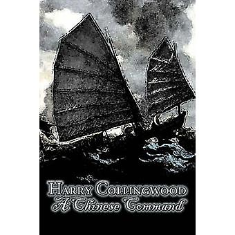 A Chinese Command by Harry Collingwood Fiction Action  Adventure by Collingwood & Harry