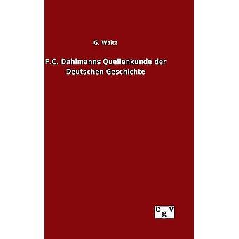 F.C. Dahlmanns Quellenkunde der Deutschen Geschichte by Waitz & G.