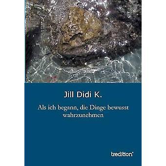 ALS Ich Begann dö Dinge Bewusst Wahrzunehmen av K & Jill Didi