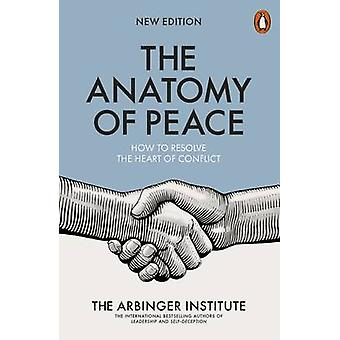 The Anatomy of Peace - How to Resolve the Heart of Conflict by The Arb