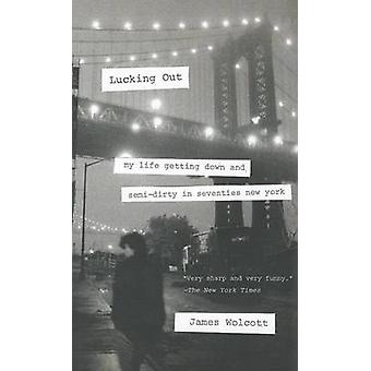Lucking Out - My Life Getting Down and Semi-Dirty in Seventies New Yor