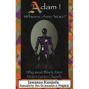 Adam! Where are You? - Why Most Black Men Don't Go to Church by Jawanz