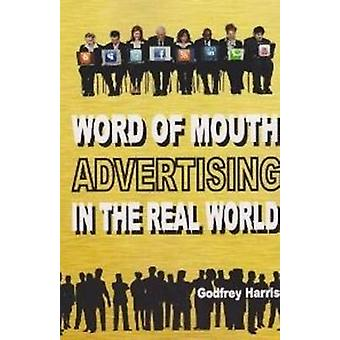 Word of Mouth Advertising in the Real World by Godfrey Harris - 97809