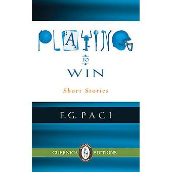 Playing to Win - Short Stories by F. G. Paci - 9781550716214 Book