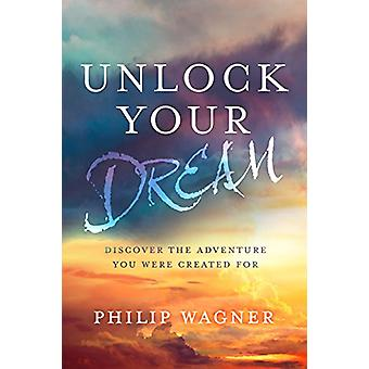 Unlock your Dream - Discover the Adventure you Were Created For by Unl