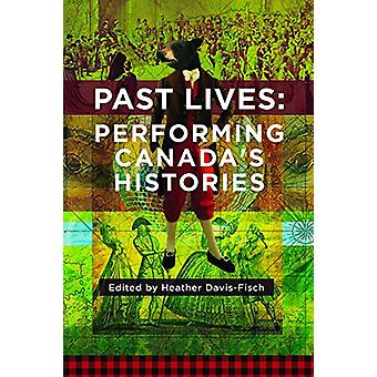Past Lives - Performing Canada's Histories by Heather Davis-Fisch - 97