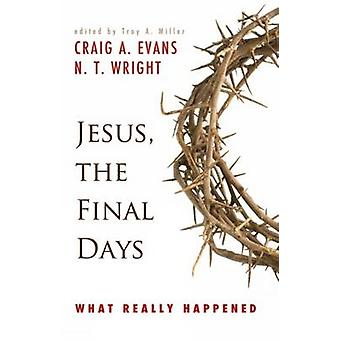 Jesus - the Final Days - What Really Happened by Craig A. Evans - 9780