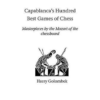 Capablancas honderd beste spellen van Schaken door Golombek & Harry