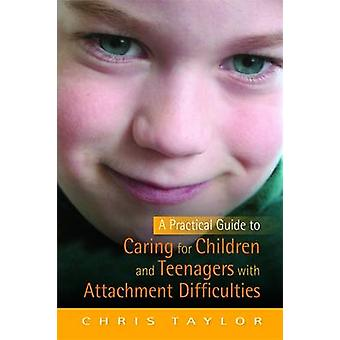 A Practical Guide to Caring for Children and Teenagers with Attachmen