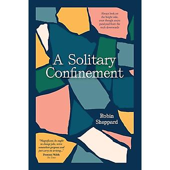A Solitary Confinement Always look on the bright side even though youre paralysed from the neck downwards by Sheppard & Robin