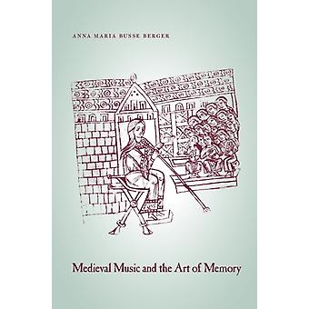 Medieval Music and the Art of Memory by Anna Maria Busse Berger
