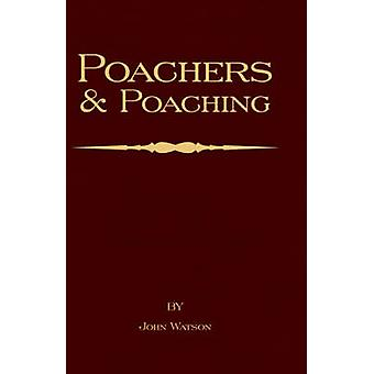 Poachers and Poaching  Knowledge Never Learned in Schools by Watson & John