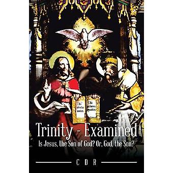 Trinity  Examined Is Jesus the Son of God Or God the Son by CDR