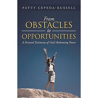 From Obstacles to Opportunities A Personal Testimony of Gods Redeeming Power by CepedaRussell & Patty