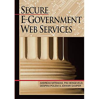 Secure EGovernment Web Services by Mitrakas & Andreas
