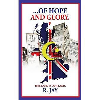 ... of Hope and Glory by Jay & R.
