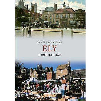 Ely Through Time by Pamela Blakeman - 9781848685307 Book