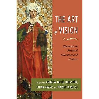 The Art of Vision Ekphrasis in Medieval Literature and Culture by Johnston & Andrew James